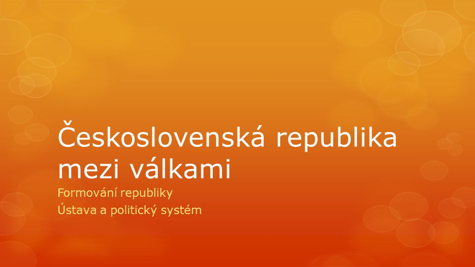 Československá republika mezi válkami Formování republiky Ústava a politický systém
