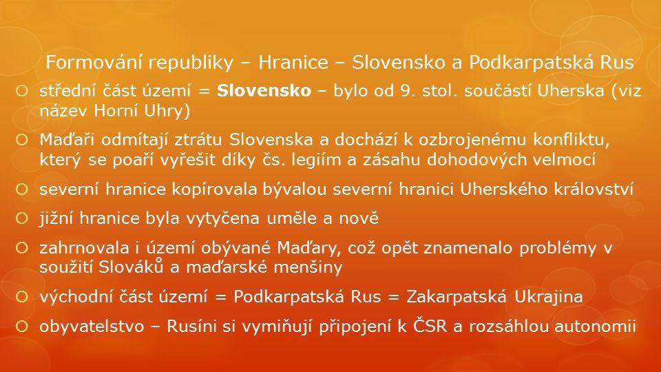 Formování republiky – Hranice – Slovensko a Podkarpatská Rus  střední část území = Slovensko – bylo od 9. stol. součástí Uherska (viz název Horní Uhr
