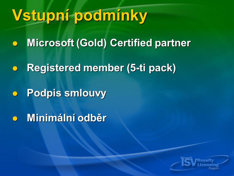 Vstupní podmínky Microsoft (Gold) Certified partner Microsoft (Gold) Certified partner Registered member (5-ti pack) Registered member (5-ti pack) Podpis smlouvy Podpis smlouvy Minimální odběr Minimální odběr