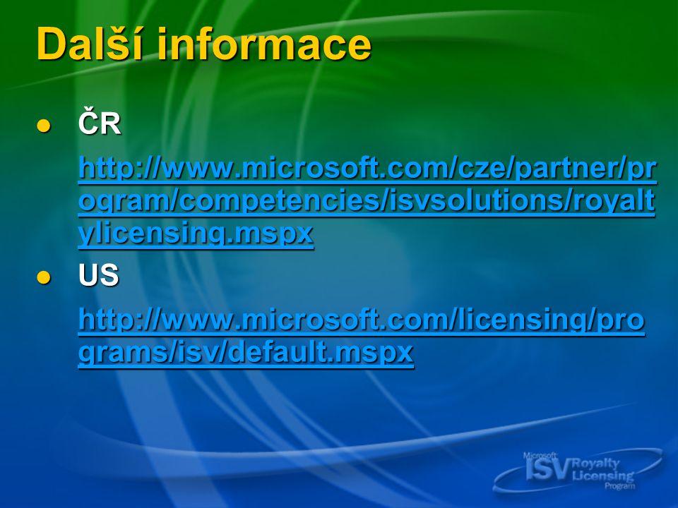 Další informace ČR ČR http://www.microsoft.com/cze/partner/pr ogram/competencies/isvsolutions/royalt ylicensing.mspx http://www.microsoft.com/cze/partner/pr ogram/competencies/isvsolutions/royalt ylicensing.mspx US US http://www.microsoft.com/licensing/pro grams/isv/default.mspx http://www.microsoft.com/licensing/pro grams/isv/default.mspx