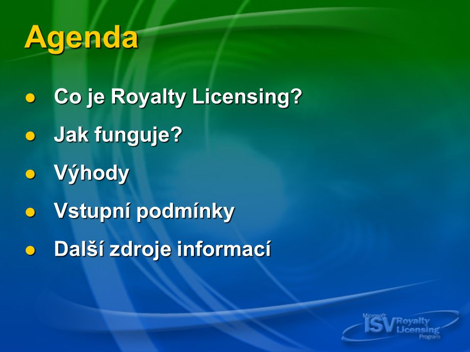 Royalty Licensing Program Efektivní obchodní model Efektivní obchodní model Integrace produktů Integrace produktů Microsoft ISV řešení