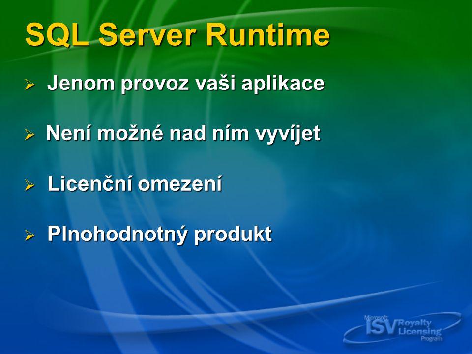 SQL Server Runtime  Jenom provoz vaši aplikace  Není možné nad ním vyvíjet  Licenční omezení  Plnohodnotný produkt