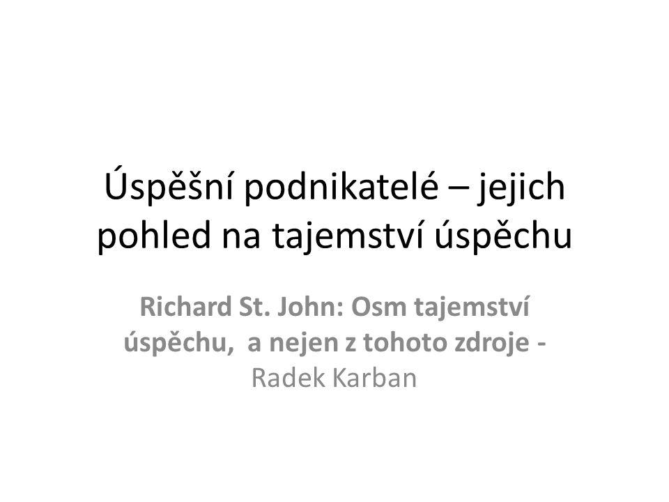 Úspěšní podnikatelé – jejich pohled na tajemství úspěchu Richard St. John: Osm tajemství úspěchu, a nejen z tohoto zdroje - Radek Karban