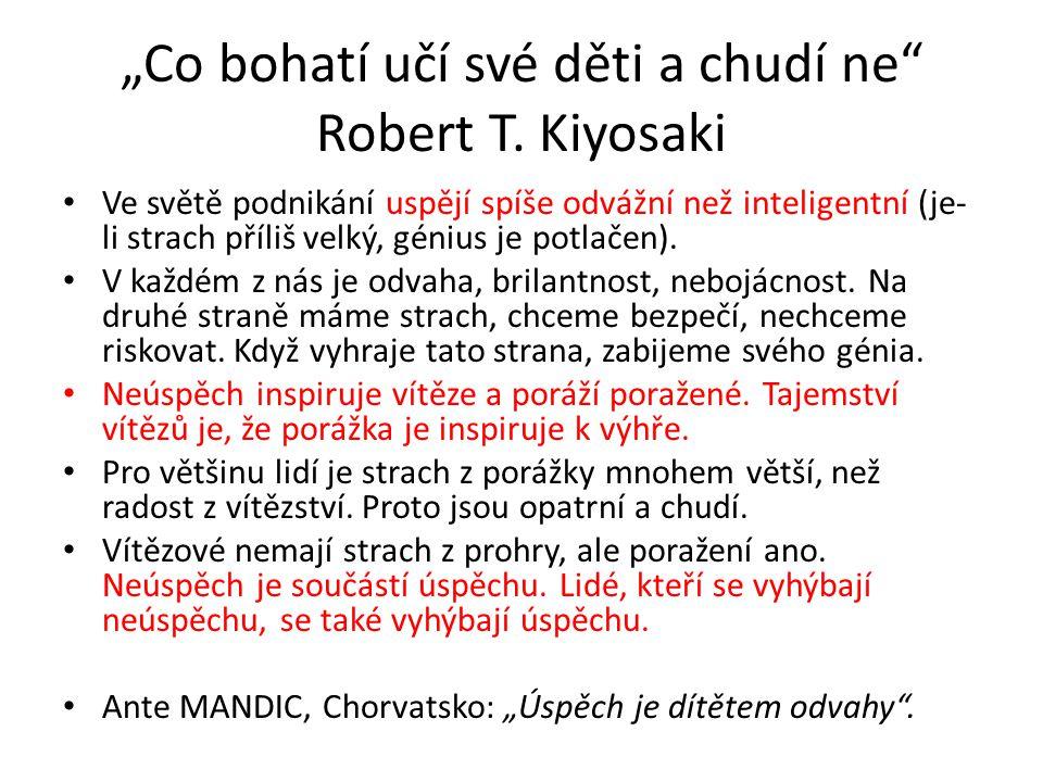 """""""Co bohatí učí své děti a chudí ne"""" Robert T. Kiyosaki Ve světě podnikání uspějí spíše odvážní než inteligentní (je- li strach příliš velký, génius je"""