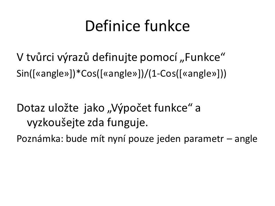 """Definice funkce V tvůrci výrazů definujte pomocí """"Funkce Sin([«angle»])*Cos([«angle»])/(1-Cos([«angle»])) Dotaz uložte jako """"Výpočet funkce a vyzkoušejte zda funguje."""