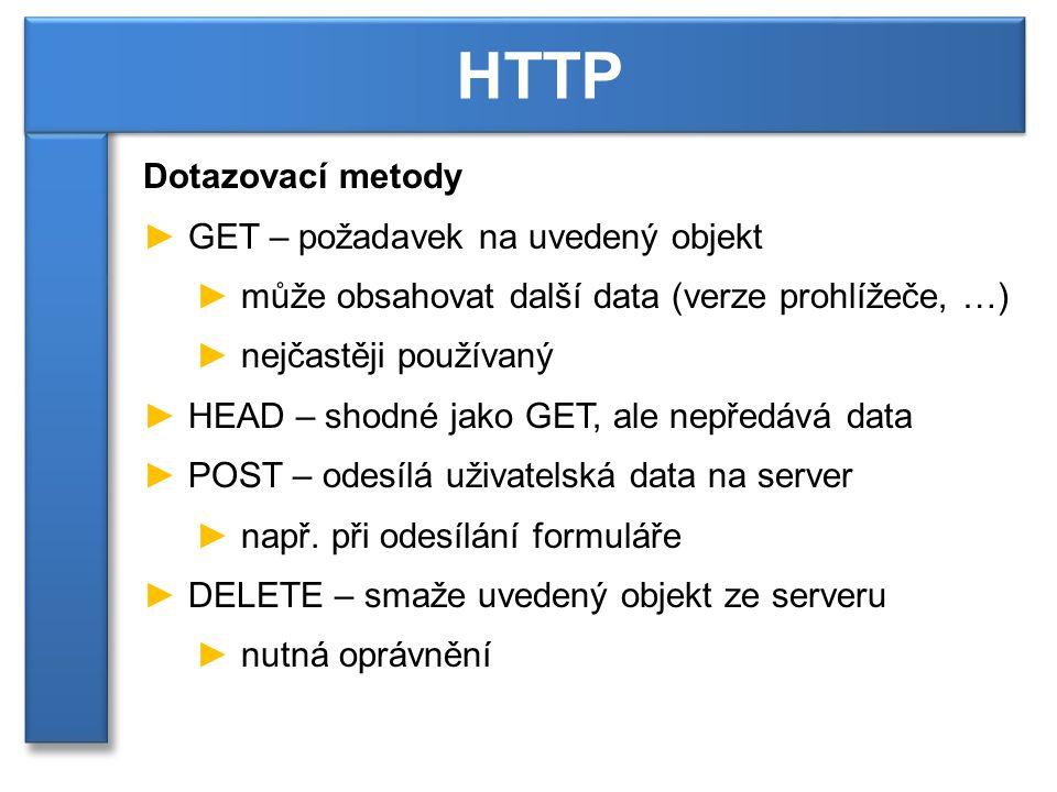 Dotazovací metody ► GET – požadavek na uvedený objekt ► může obsahovat další data (verze prohlížeče, …) ► nejčastěji používaný ► HEAD – shodné jako GET, ale nepředává data ► POST – odesílá uživatelská data na server ► např.