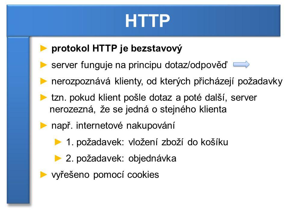 ► protokol HTTP je bezstavový ► server funguje na principu dotaz/odpověď ► nerozpoznává klienty, od kterých přicházejí požadavky ► tzn.