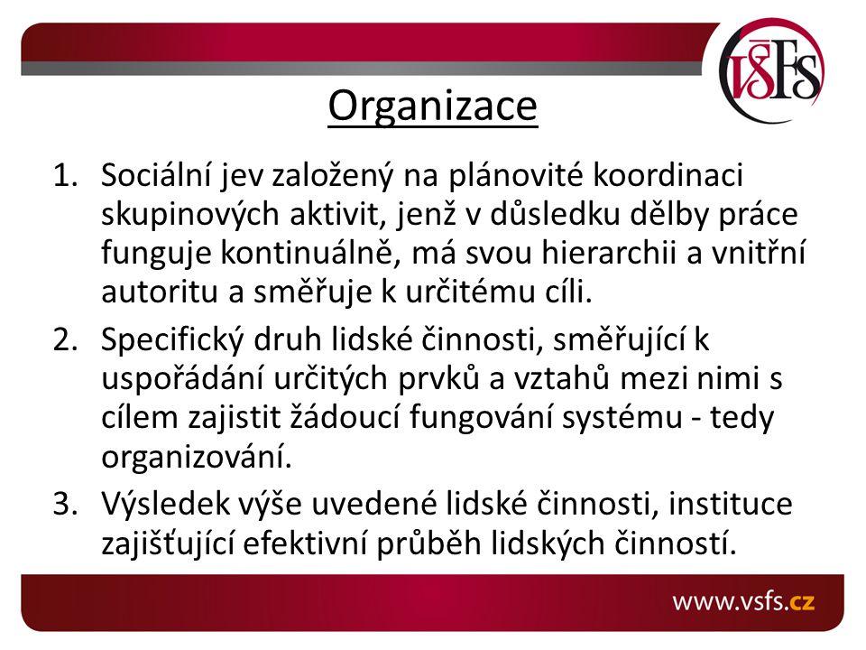 Organizace 1.Sociální jev založený na plánovité koordinaci skupinových aktivit, jenž v důsledku dělby práce funguje kontinuálně, má svou hierarchii a vnitřní autoritu a směřuje k určitému cíli.