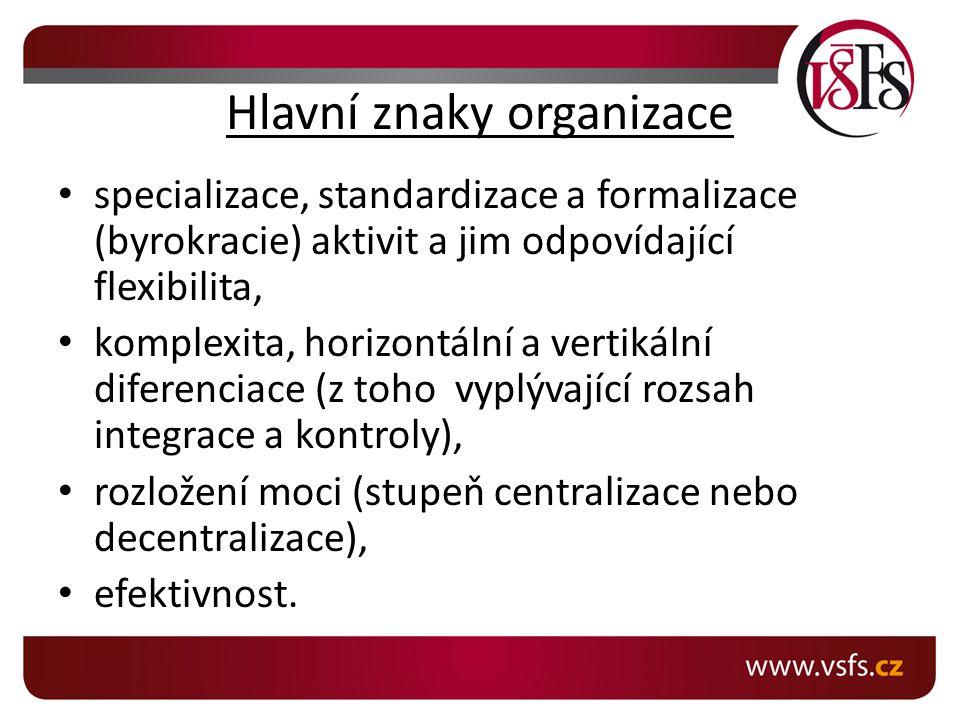 Hlavní znaky organizace specializace, standardizace a formalizace (byrokracie) aktivit a jim odpovídající flexibilita, komplexita, horizontální a vertikální diferenciace (z toho vyplývající rozsah integrace a kontroly), rozložení moci (stupeň centralizace nebo decentralizace), efektivnost.