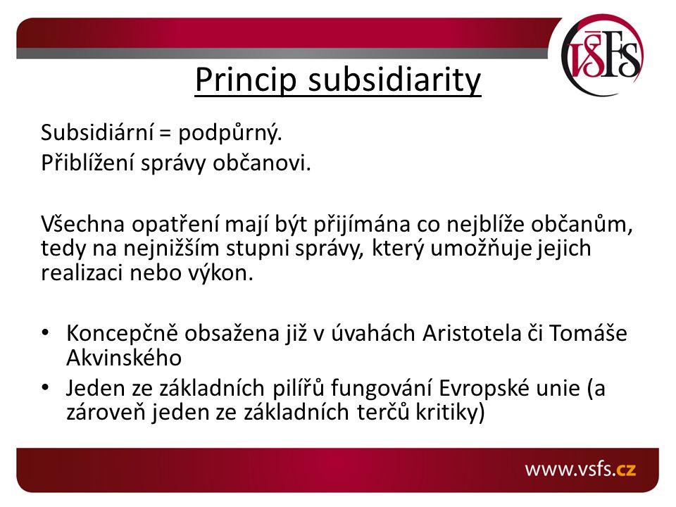 Princip subsidiarity Subsidiární = podpůrný.Přiblížení správy občanovi.