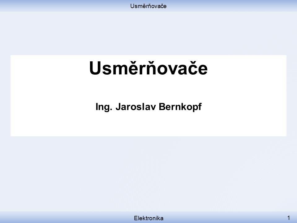 Usměrňovače Elektronika 1 Usměrňovače Ing. Jaroslav Bernkopf