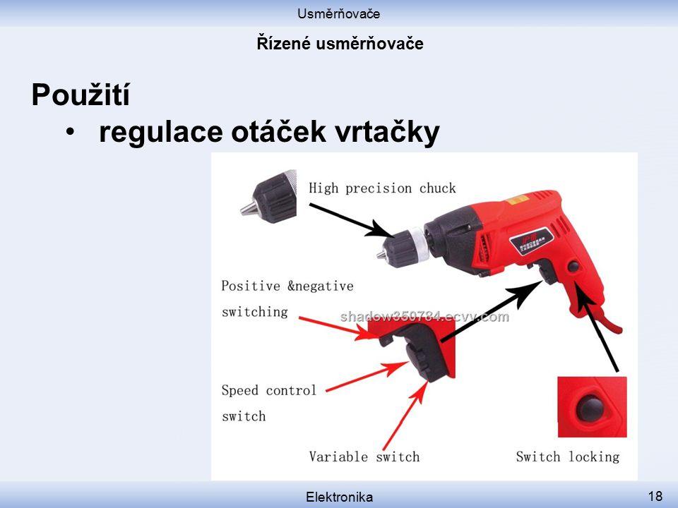 Usměrňovače Elektronika 18 Použití regulace otáček vrtačky