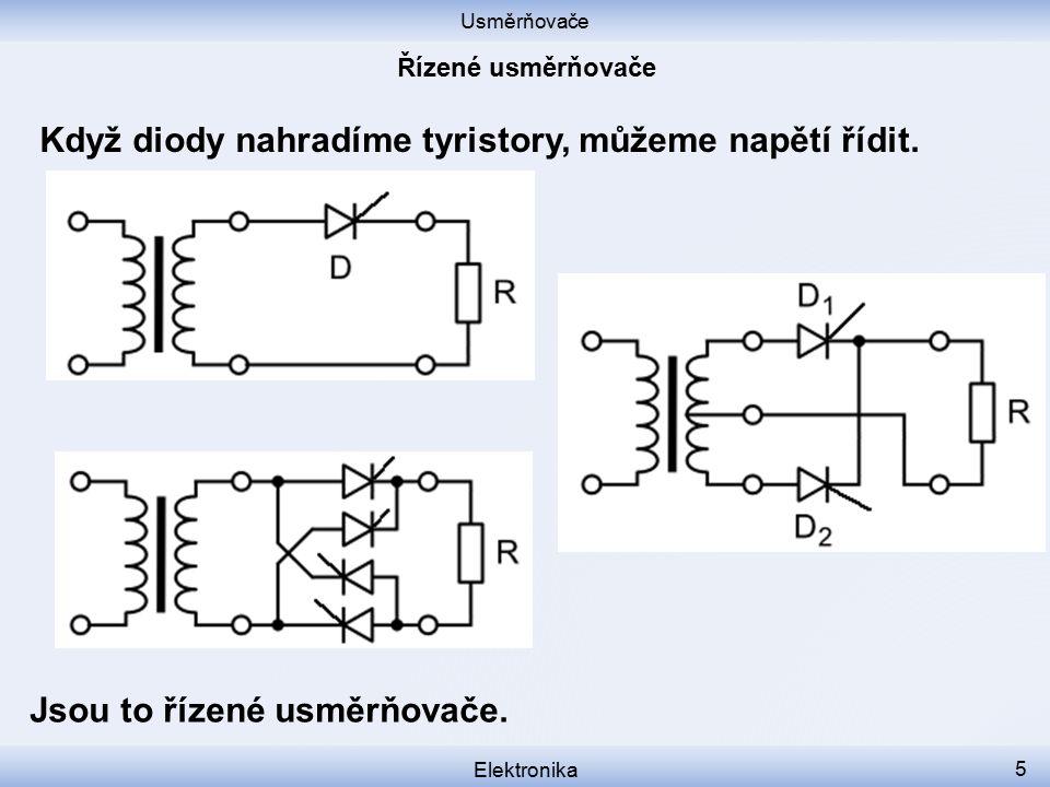 Usměrňovače Elektronika 5 Když diody nahradíme tyristory, můžeme napětí řídit. Jsou to řízené usměrňovače.