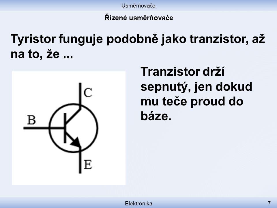 Usměrňovače Elektronika 8 Tyristor funguje podobně jako tranzistor, až na to, že...