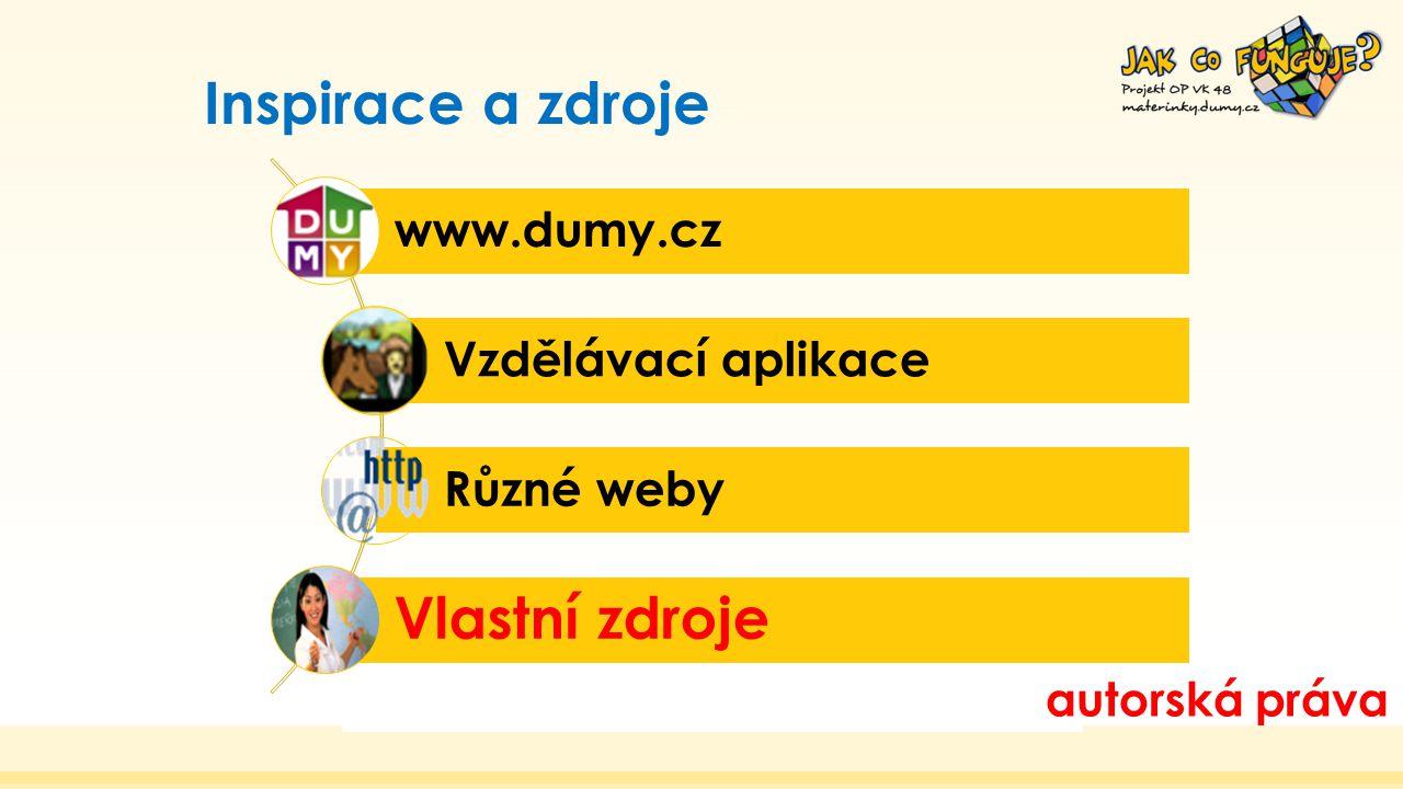 Inspirace a zdroje www.dumy.cz Vzdělávací aplikace Různé weby Vlastní zdroje autorská práva