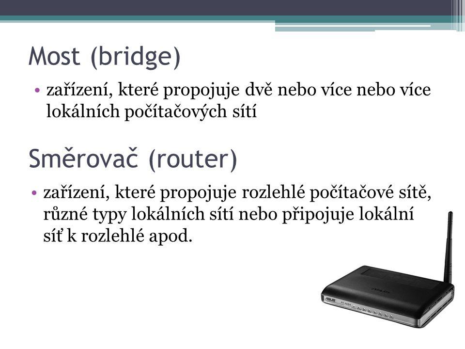 Most (bridge) zařízení, které propojuje dvě nebo více nebo více lokálních počítačových sítí Směrovač (router) zařízení, které propojuje rozlehlé počítačové sítě, různé typy lokálních sítí nebo připojuje lokální síť k rozlehlé apod.