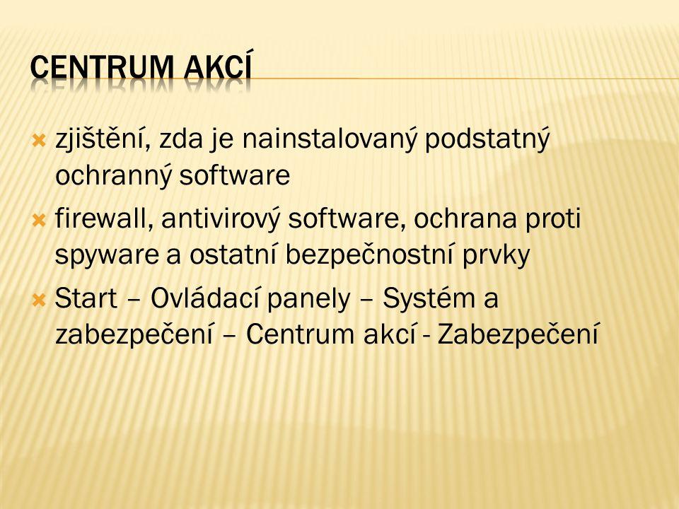  zjištění, zda je nainstalovaný podstatný ochranný software  firewall, antivirový software, ochrana proti spyware a ostatní bezpečnostní prvky  Start – Ovládací panely – Systém a zabezpečení – Centrum akcí - Zabezpečení