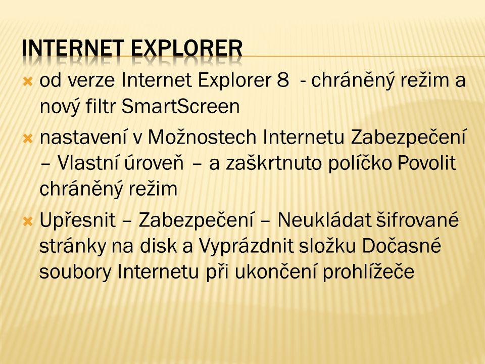  od verze Internet Explorer 8 - chráněný režim a nový filtr SmartScreen  nastavení v Možnostech Internetu Zabezpečení – Vlastní úroveň – a zaškrtnuto políčko Povolit chráněný režim  Upřesnit – Zabezpečení – Neukládat šifrované stránky na disk a Vyprázdnit složku Dočasné soubory Internetu při ukončení prohlížeče