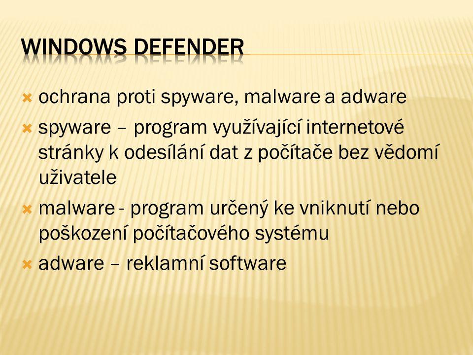  ochrana proti spyware, malware a adware  spyware – program využívající internetové stránky k odesílání dat z počítače bez vědomí uživatele  malware - program určený ke vniknutí nebo poškození počítačového systému  adware – reklamní software