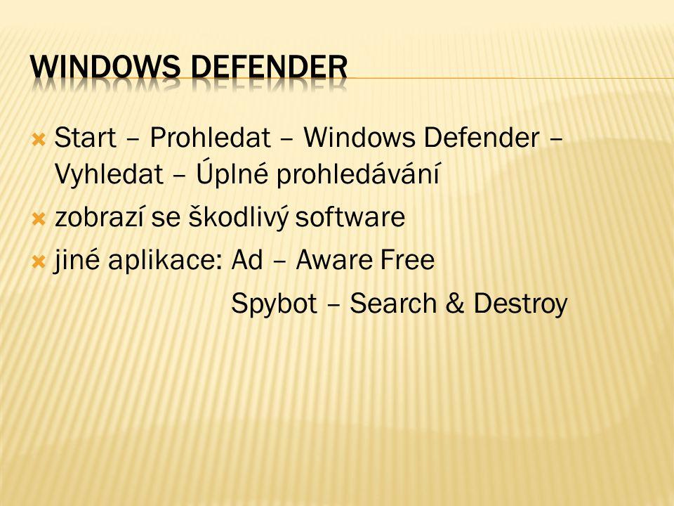  Start – Prohledat – Windows Defender – Vyhledat – Úplné prohledávání  zobrazí se škodlivý software  jiné aplikace:Ad – Aware Free Spybot – Search & Destroy
