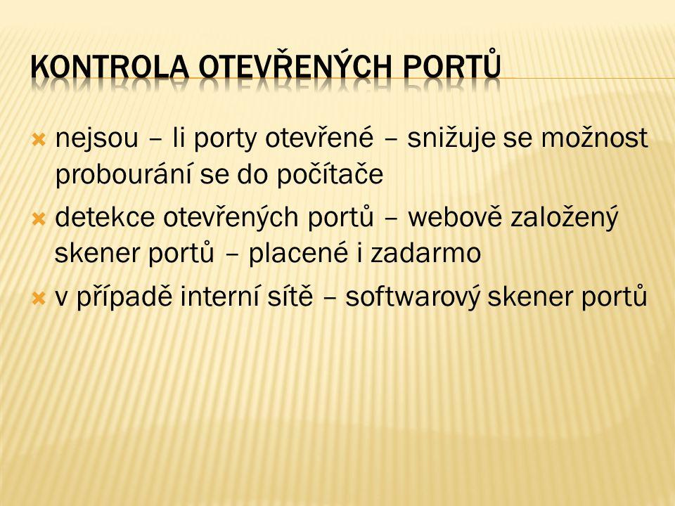  nejsou – li porty otevřené – snižuje se možnost probourání se do počítače  detekce otevřených portů – webově založený skener portů – placené i zadarmo  v případě interní sítě – softwarový skener portů