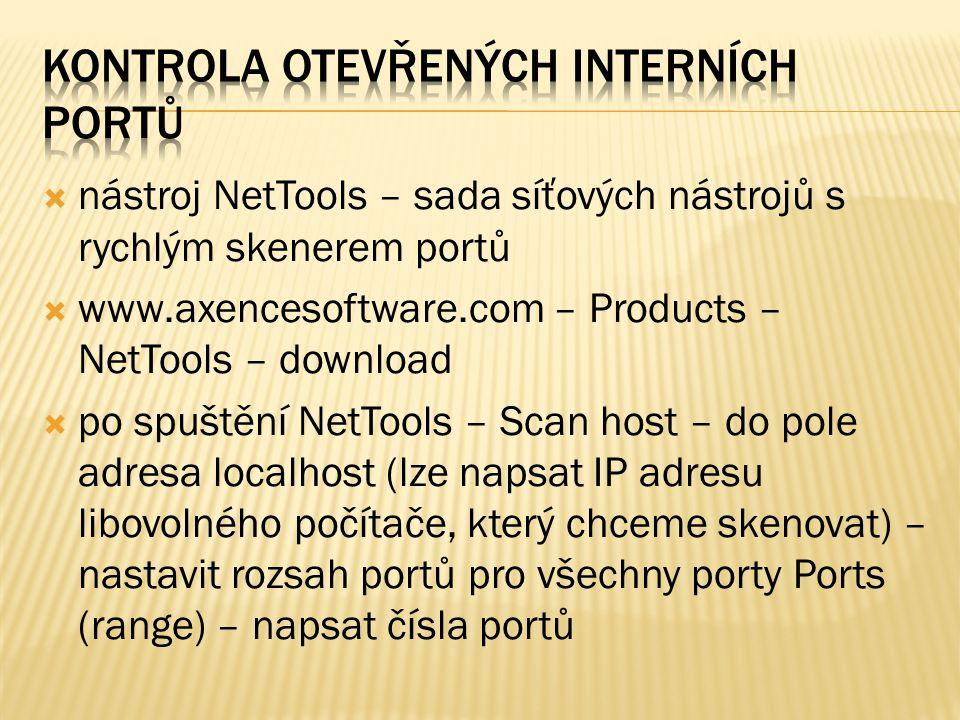  nástroj NetTools – sada síťových nástrojů s rychlým skenerem portů  www.axencesoftware.com – Products – NetTools – download  po spuštění NetTools – Scan host – do pole adresa localhost (lze napsat IP adresu libovolného počítače, který chceme skenovat) – nastavit rozsah portů pro všechny porty Ports (range) – napsat čísla portů