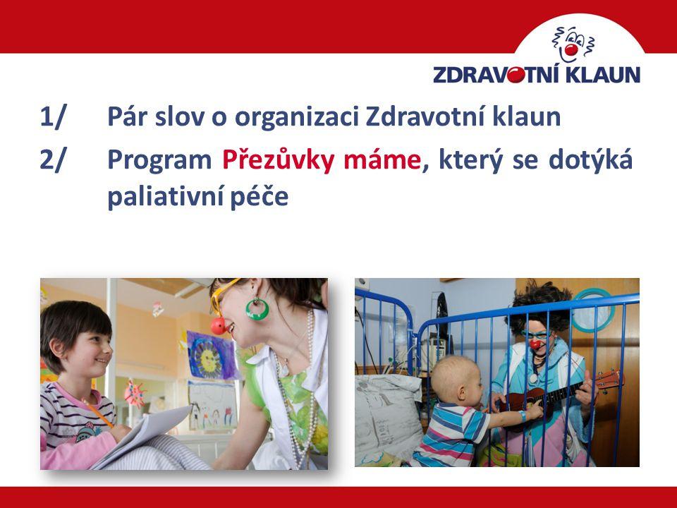 2 1/Pár slov o organizaci Zdravotní klaun 2/Program Přezůvky máme, který se dotýká paliativní péče
