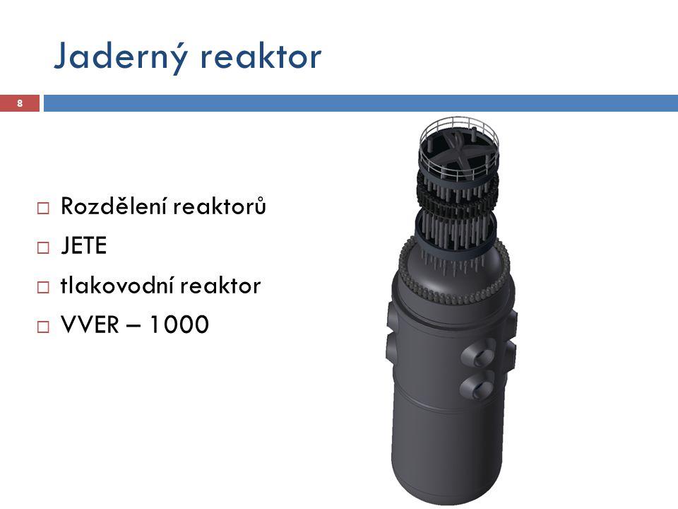 Jaderný reaktor  Rozdělení reaktorů  JETE  tlakovodní reaktor  VVER – 1000 8