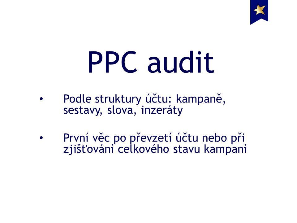 PPC audit Podle struktury účtu: kampaně, sestavy, slova, inzeráty První věc po převzetí účtu nebo při zjišťování celkového stavu kampaní
