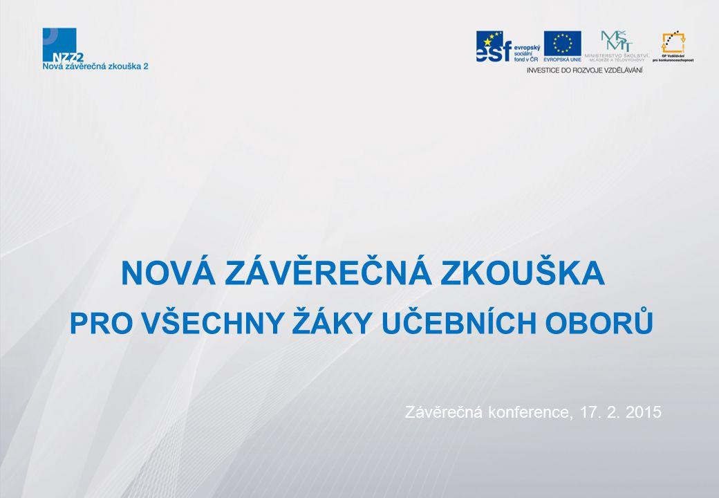 NOVÁ ZÁVĚREČNÁ ZKOUŠKA PRO VŠECHNY ŽÁKY UČEBNÍCH OBORŮ Závěrečná konference, 17. 2. 2015
