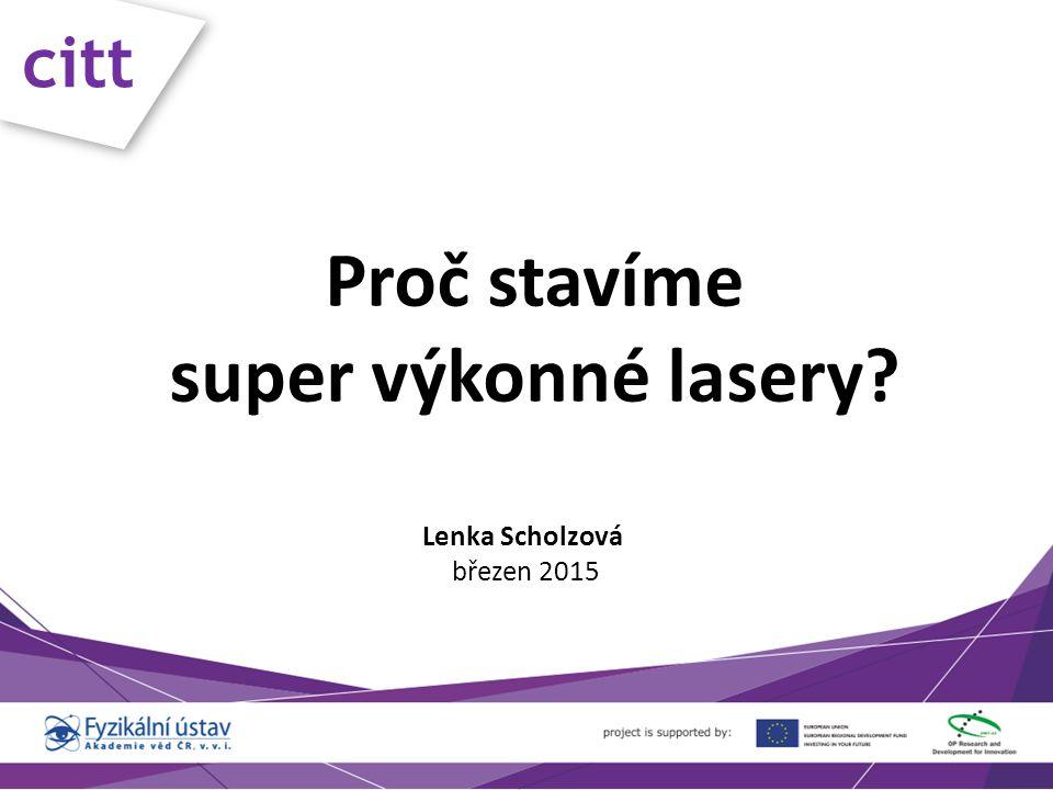 Proč stavíme super výkonné lasery Lenka Scholzová březen 2015 citt