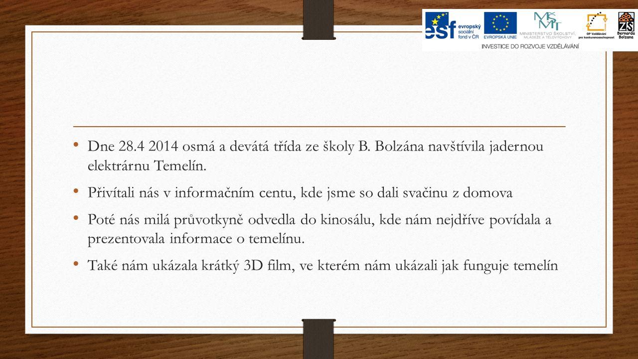 Dne 28.4 2014 osmá a devátá třída ze školy B. Bolzána navštívila jadernou elektrárnu Temelín.
