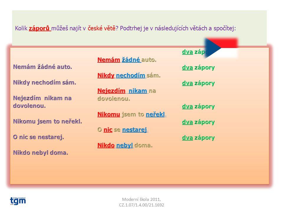 Anotace: Předmět: Anglický jazyk Ročník: 6. (vyšší ročníky – opakování) Využití materiálu: procvičení rozdílu mezi anglickým a českým záporem Forma vý