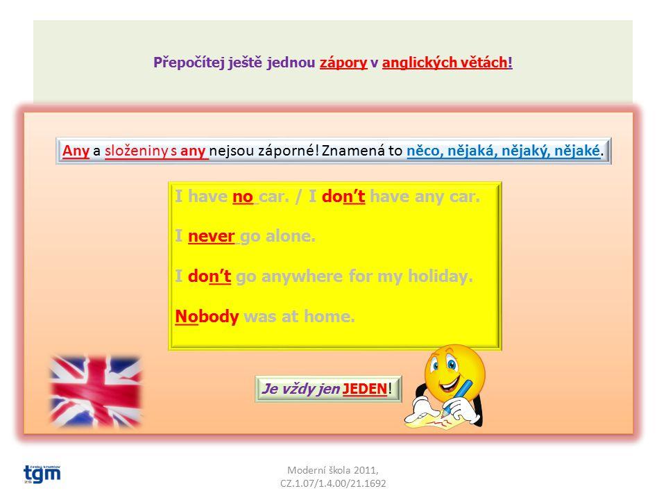 V českém jazyce dva zápory mohou být, ale angličtina funguje víc jako matematika. Tam dva zápory dát nemohu. Řekla bych totiž opak. Oprav anglické ver