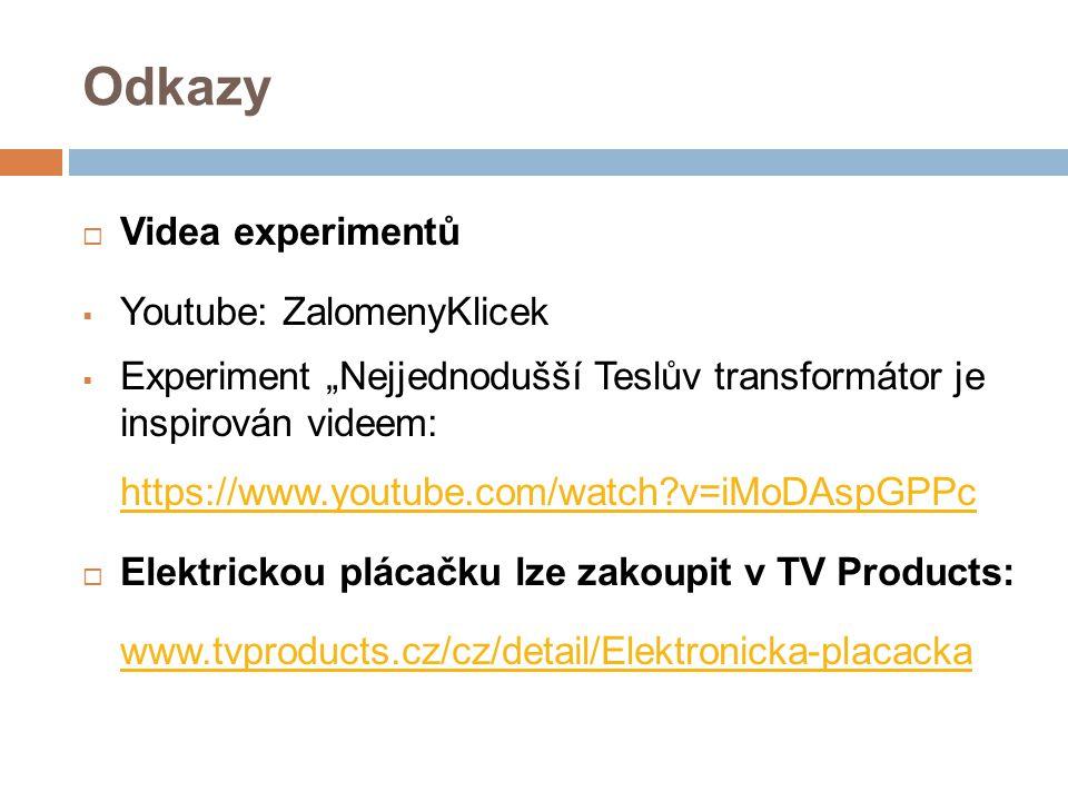 """Odkazy  Videa experimentů  Youtube: ZalomenyKlicek  Experiment """"Nejjednodušší Teslův transformátor je inspirován videem: https://www.youtube.com/wa"""