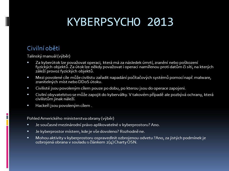 KYBERPSYCHO 2013 Civilní oběti Talinský manuál (výběr)  Za kyberútok lze považovat operaci, která má za následek úmrtí, zranění nebo poškození fyzických objektů.