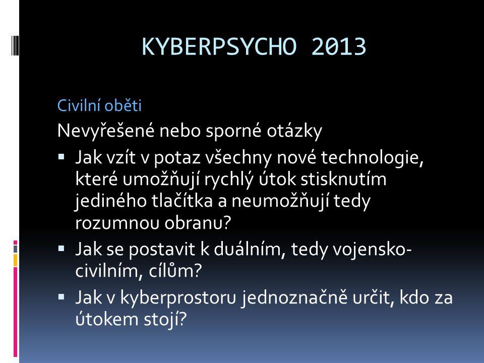 KYBERPSYCHO 2013 Civilní oběti Nevyřešené nebo sporné otázky  Jak vzít v potaz všechny nové technologie, které umožňují rychlý útok stisknutím jediné