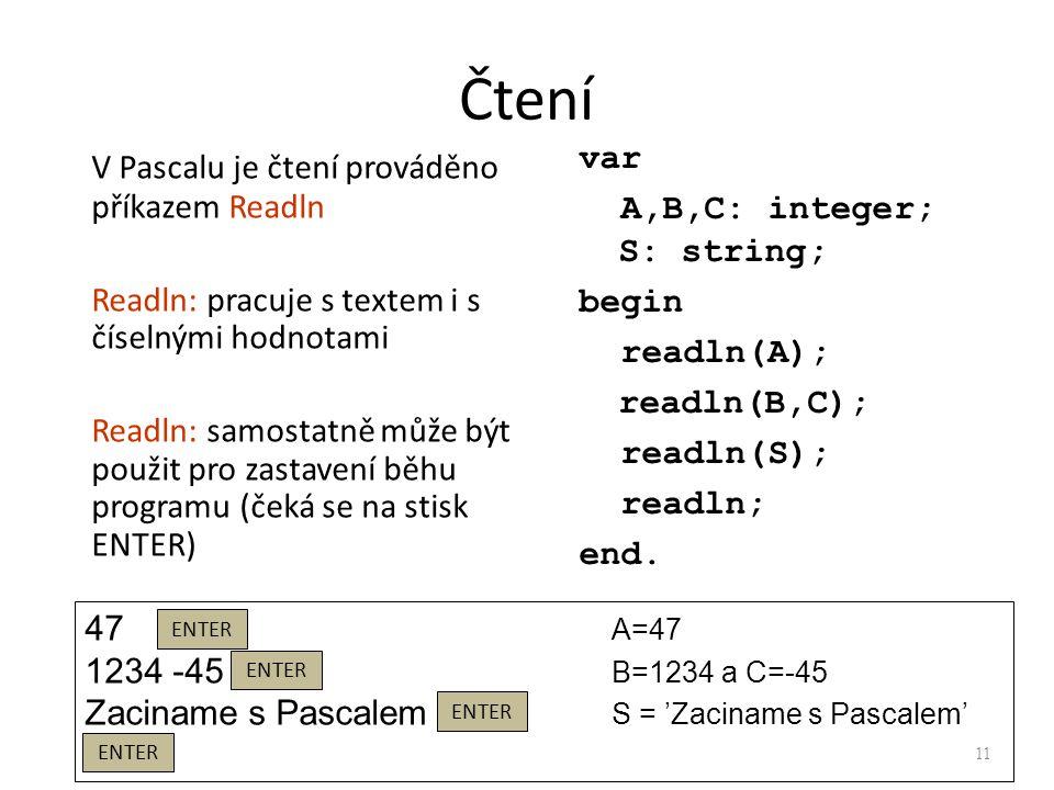Čtení V Pascalu je čtení prováděno příkazem Readln Readln: pracuje s textem i s číselnými hodnotami Readln: samostatně může být použit pro zastavení b
