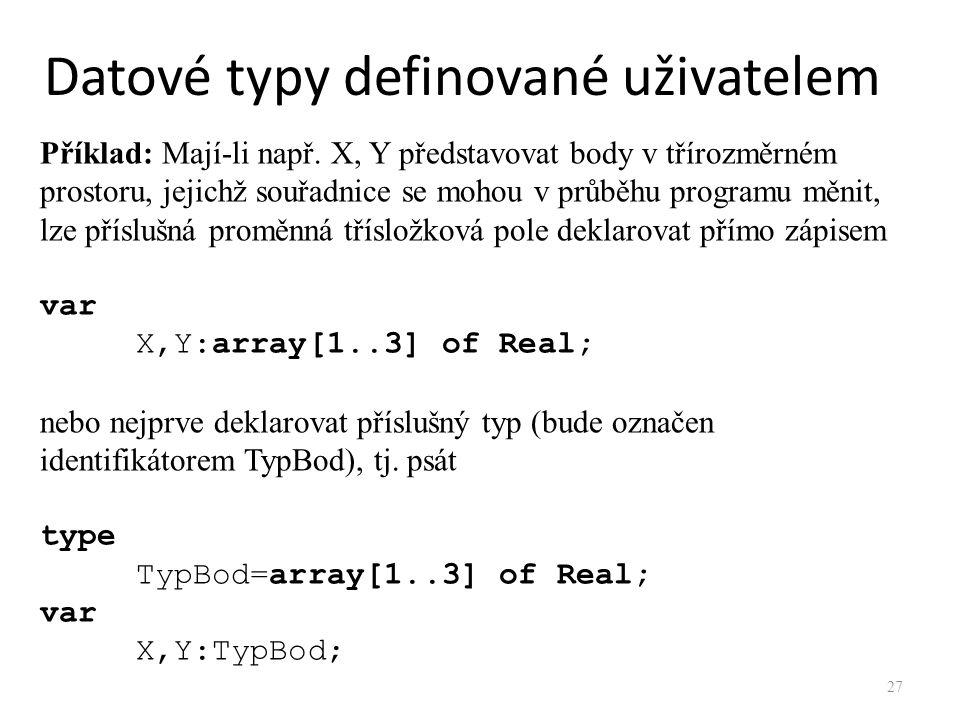 Příklad: Mají-li např. X, Y představovat body v třírozměrném prostoru, jejichž souřadnice se mohou v průběhu programu měnit, lze příslušná proměnná tř