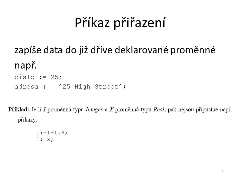 Příkaz přiřazení zapíše data do již dříve deklarované proměnné např. cislo := 25; adresa := '25 High Street'; 34