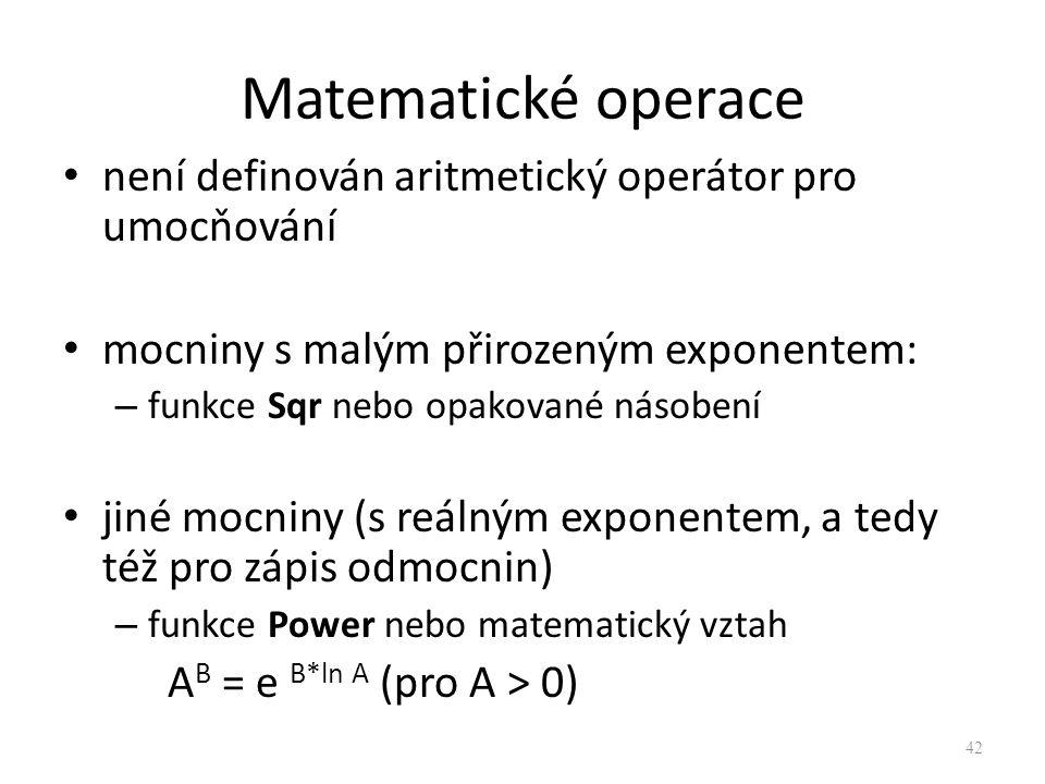 Matematické operace není definován aritmetický operátor pro umocňování mocniny s malým přirozeným exponentem: – funkce Sqr nebo opakované násobení jin
