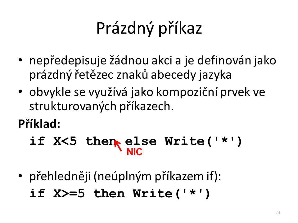 Prázdný příkaz nepředepisuje žádnou akci a je definován jako prázdný řetězec znaků abecedy jazyka obvykle se využívá jako kompoziční prvek ve struktur