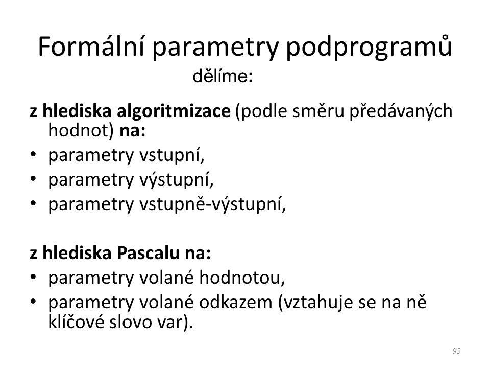 Formální parametry podprogramů z hlediska algoritmizace (podle směru předávaných hodnot) na: parametry vstupní, parametry výstupní, parametry vstupně-