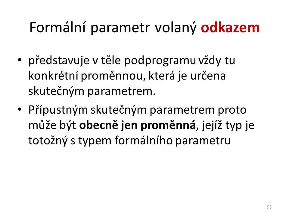 Formální parametr volaný odkazem představuje v těle podprogramu vždy tu konkrétní proměnnou, která je určena skutečným parametrem. Přípustným skutečný