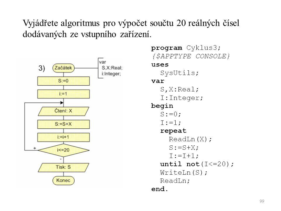 Vyjádřete algoritmus pro výpočet součtu 20 reálných čísel dodávaných ze vstupního zařízení. 99