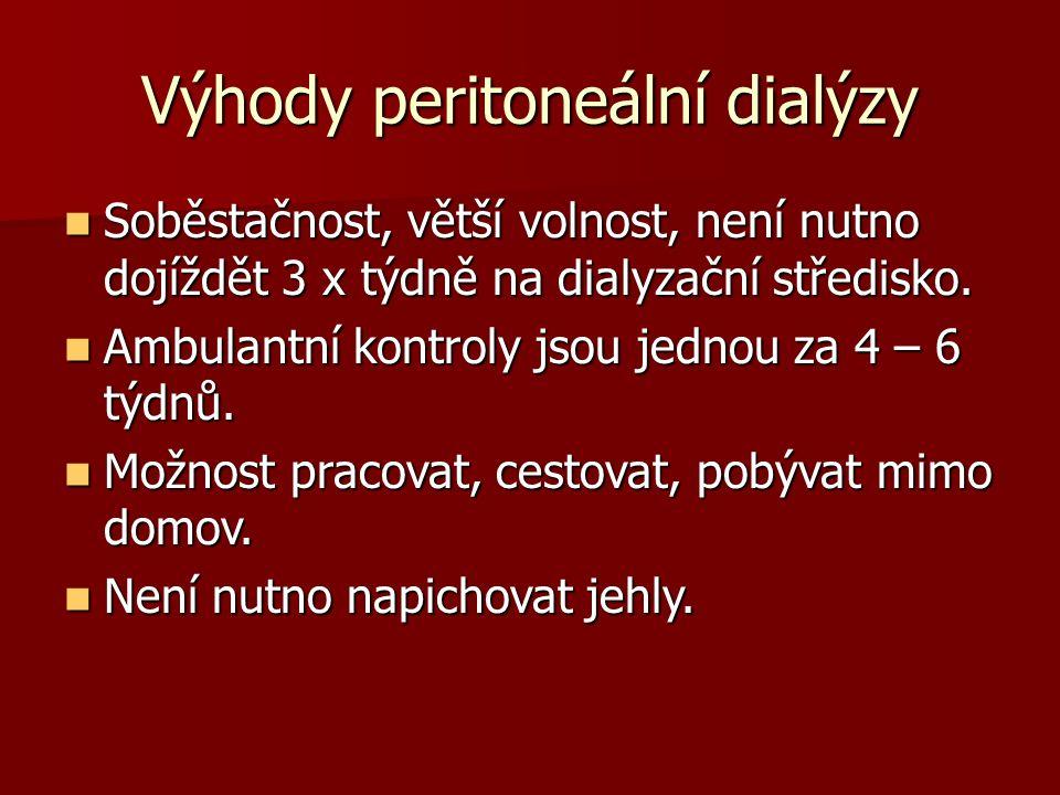Výhody peritoneální dialýzy Soběstačnost, větší volnost, není nutno dojíždět 3 x týdně na dialyzační středisko.