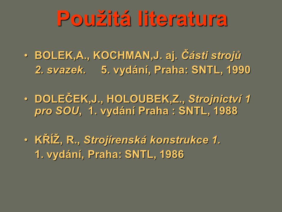 Použitá literatura BOLEK,A., KOCHMAN,J. aj. Části strojůBOLEK,A., KOCHMAN,J. aj. Části strojů 2. svazek. 5. vydání, Praha: SNTL, 1990 DOLEČEK,J., HOLO