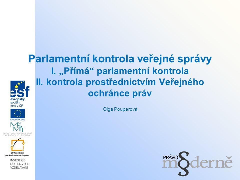 """Parlamentní kontrola veřejné správy I. """"Přímá"""" parlamentní kontrola II. kontrola prostřednictvím Veřejného ochránce práv Olga Pouperová"""