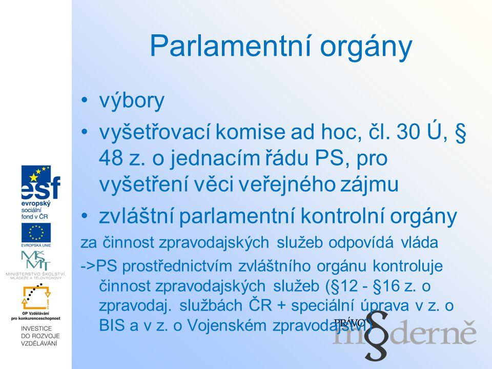 Parlamentní orgány výbory vyšetřovací komise ad hoc, čl. 30 Ú, § 48 z. o jednacím řádu PS, pro vyšetření věci veřejného zájmu zvláštní parlamentní kon