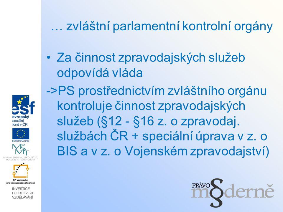 … zvláštní parlamentní kontrolní orgány Za činnost zpravodajských služeb odpovídá vláda ->PS prostřednictvím zvláštního orgánu kontroluje činnost zpra